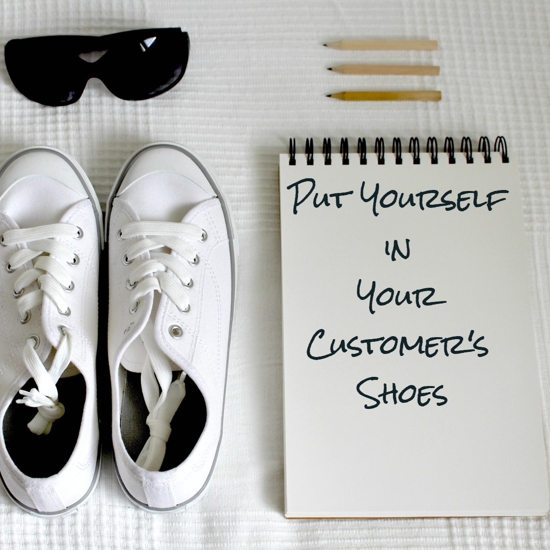 Put Yourself in Your Customer's Shoes