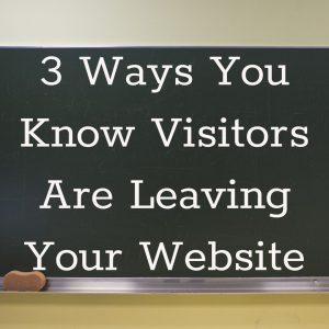 3 ways to know visitors are leaving your website