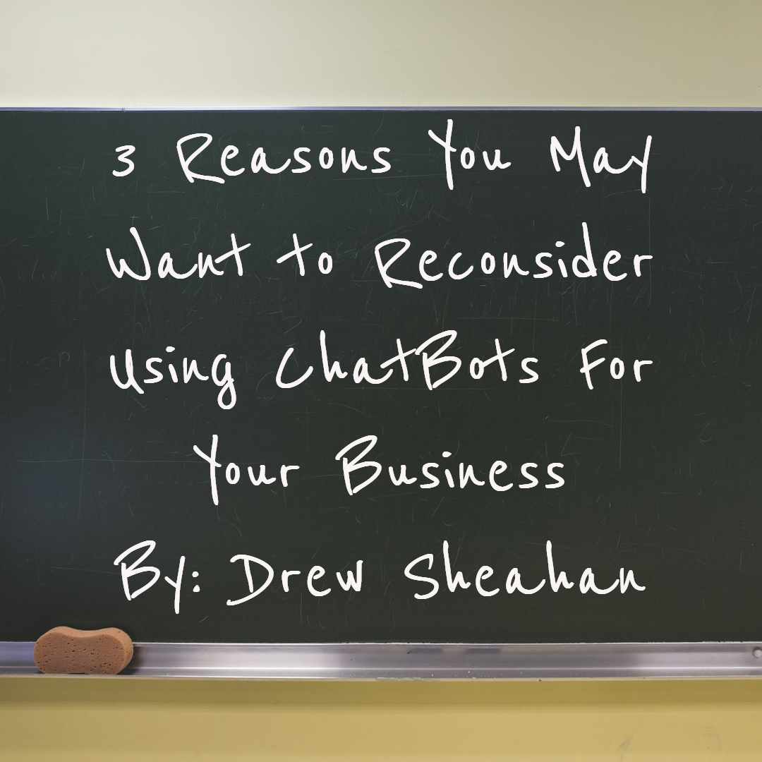 3 Reasons You May Want To Reconsider Using Chatbots For Your Business