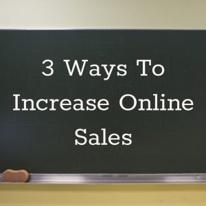 3 ways to increase online sales