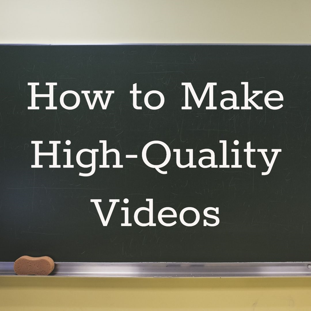 making high quality videos