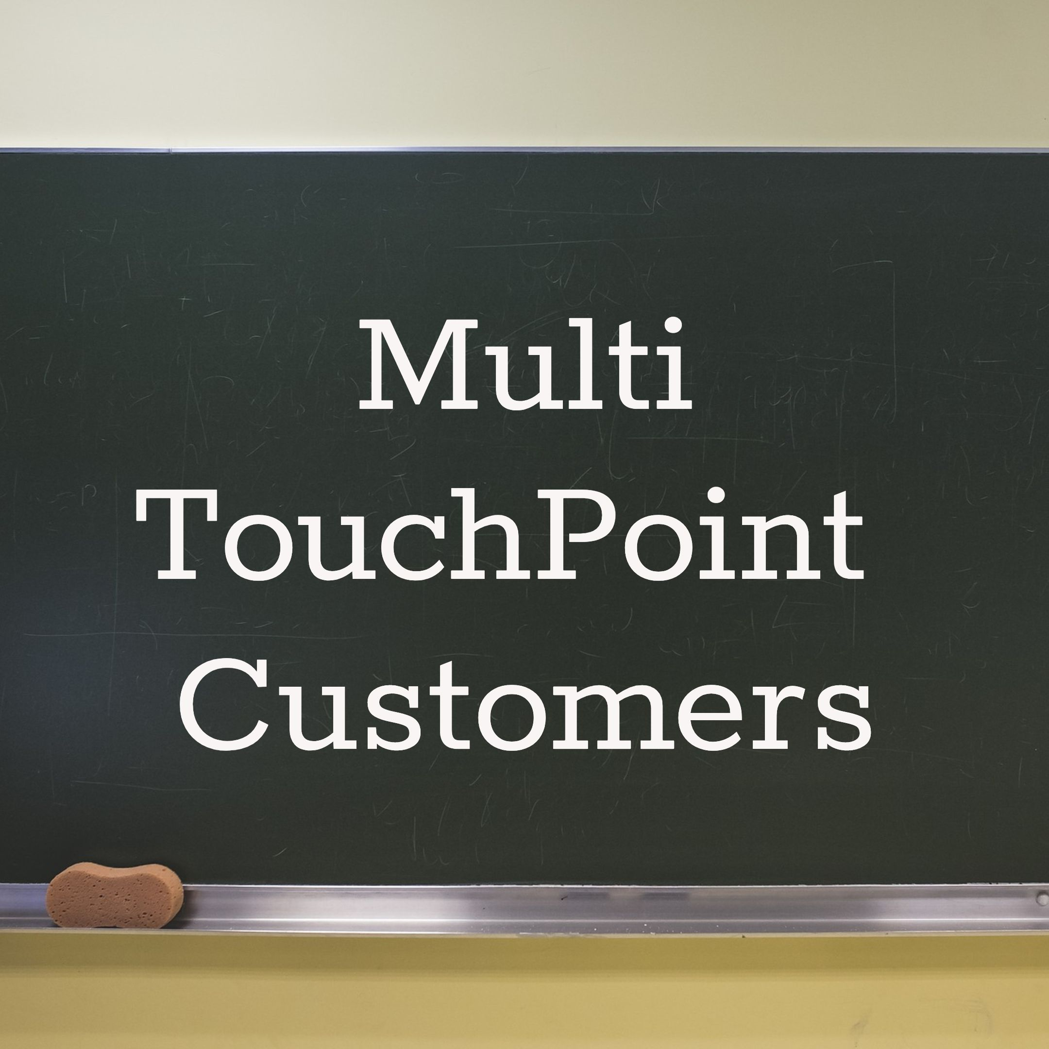 Mutli Touchpoint Customers
