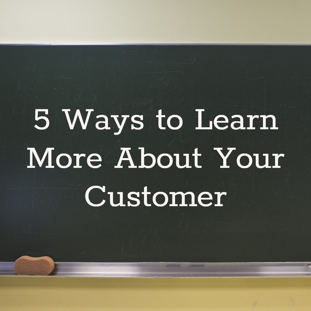 5 Ways to Learn About Your Customer